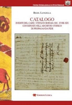 Catalogo. Inediti del card. Stefano Borgia sec. XVIII-XIX conservati nell'archivio storico di propaganda Fide