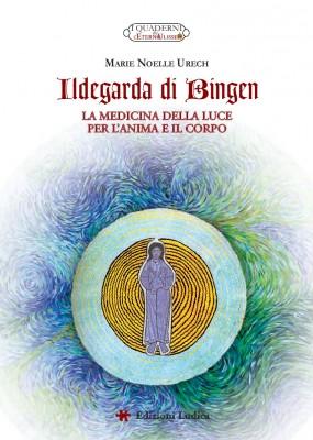 Ildegarda di Bingen. La medicina della luce per l'anima e il corpo